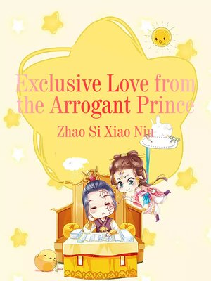 cover image of Exclusive Love from the Arrogant Prince