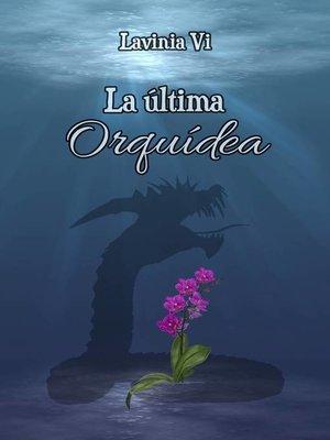 cover image of La última Orquídea
