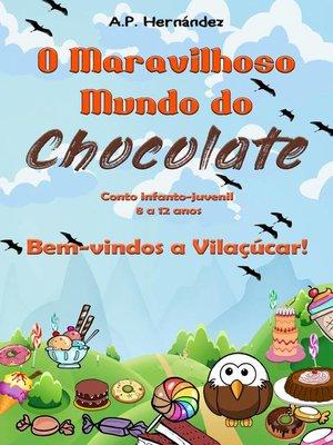 cover image of O Maravilhoso Mundo do Chocolate