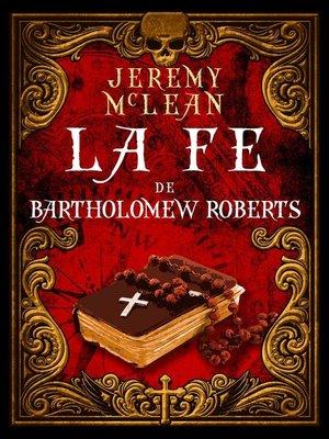cover image of La fe de Bartholomew Roberts