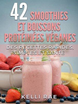 cover image of 42 smoothies et boissons protéinées véganes