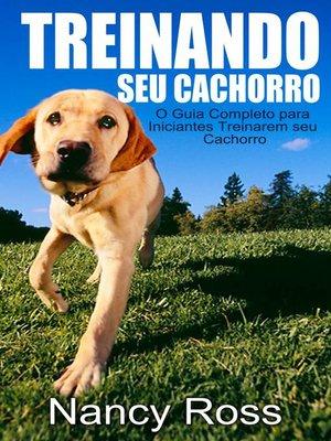 cover image of Treinando seu Cachorro. O Guia Completo para Iniciantes Treinarem seu Cachorro.