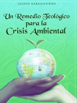 cover image of Un Remedio Teológico para la Crisis Ambiental