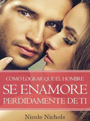 cover image of COMO LOGRAR QUE EL HOMBRE SE ENAMORE PERDIDAMENTE DE TI
