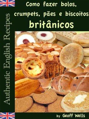 cover image of Como fazer bolos, crumpets, pães e biscoitos britânicos