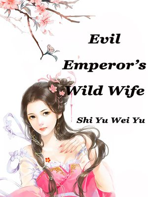cover image of Evil Emperor's Wild Wife