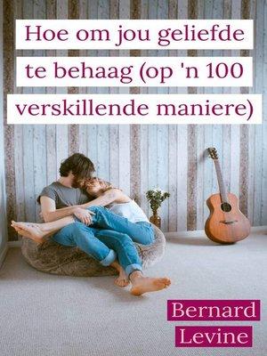 cover image of Hoe om jou geliefde te behaag ( op 'n 100 verskillende maniere)
