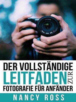 cover image of Der vollständige Leitfaden zur Fotografie für Anfänder