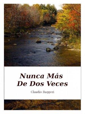 cover image of Nunca Más De Dos Veces