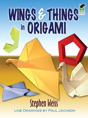 Wings Things In Origami By Stephen Weiss Overdrive Rakuten
