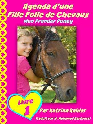 cover image of Agenda d'une Fille Folle de Chevaux Mon Premier Poney Livre 1