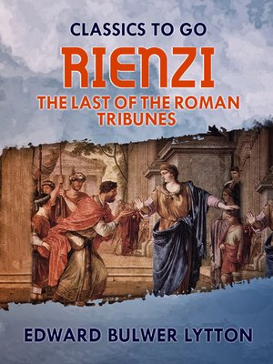cover image of Rienzi, the Last of the Roman Tribunes