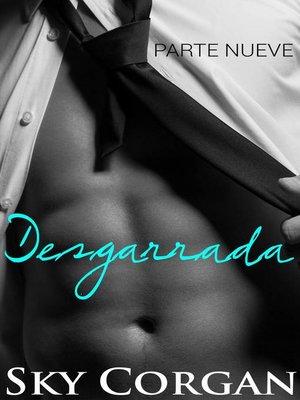 cover image of Desgarrada, Parte Nueve