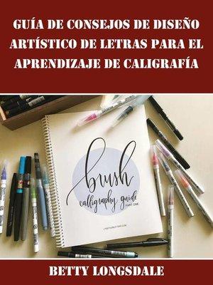 cover image of Guía de Consejos de Diseño Artístico de Letras para el Aprendizaje de Caligrafía