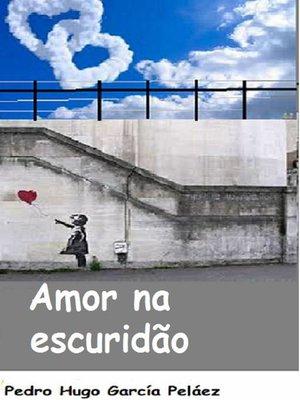 cover image of Amor na escuridão