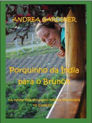 cover image of Porquinho da Índia para o Brunch       a minha vida enquanto médica missionária no Equador