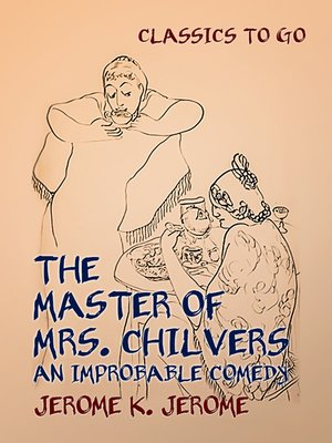 cover image of The Master of Mrs. Chilvers an Improbable Comedy