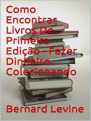 cover image of Como Encontrar Livros De Primeira Edição--Fazer Dinheiro Colecionando