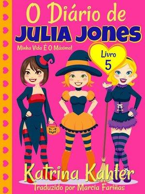 cover image of O Diário de Julia Jones--Livro 5--Minha Vida É O Máximo!