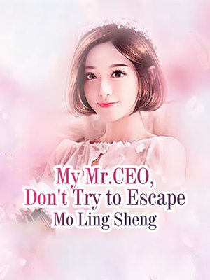 cover image of My Mr.CEO, Don't Try to Escape