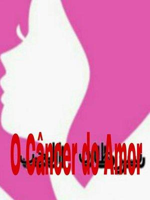 cover image of O Câncer do Amor