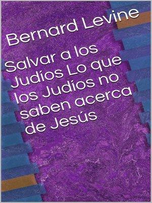 cover image of Salvar a los Judíos  Lo que los Judíos no saben acerca de Jesús