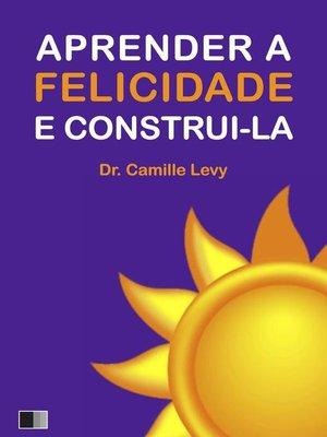 cover image of Aprender a Felicidade e Construi-la