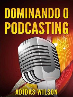 cover image of Dominando o Podcasting