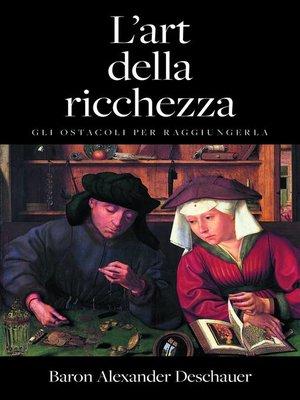 cover image of L'arte della ricchezza. Gli ostacoli per raggiungerla.