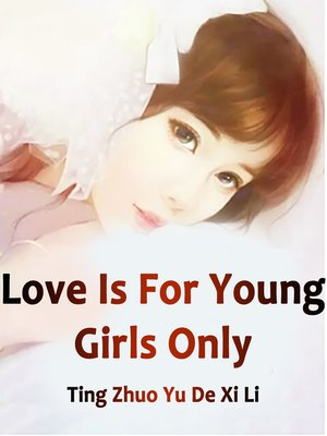 cover image of Love Is For Young Girls Only