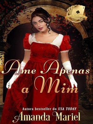 cover image of Ame Apenas a Mim