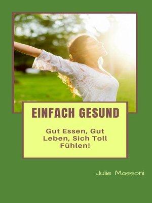 cover image of Einfach gesund--gut essen, gut leben, sich toll fühlen!