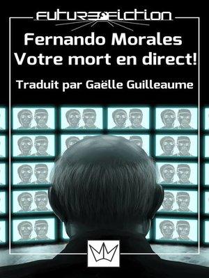 cover image of Fernando Morales Votre mort en direct !