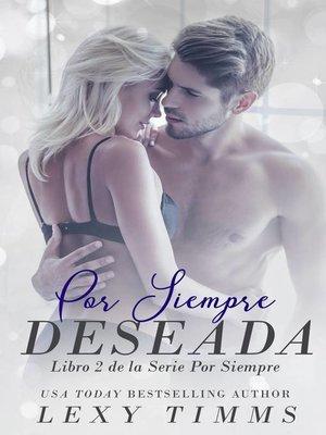 cover image of Por Siempre Deseada. Libro 2 de la Serie Por Siempre