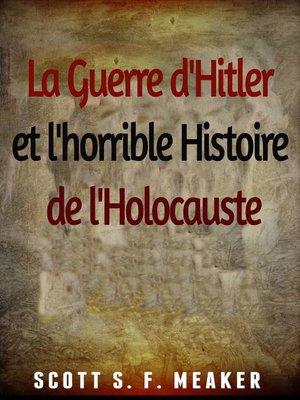 cover image of La Guerre d'Hitler et l'horrible Histoire de l'Holocauste