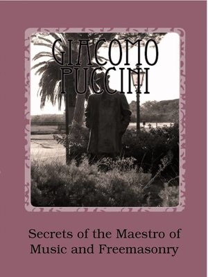 cover image of Giacomo Puccini--Secrets of the Maestro of Music and Freemasonry
