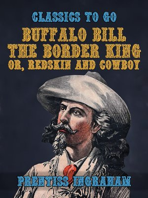 cover image of Buffalo Bill, the Border King, or, Redskin and Cowboy