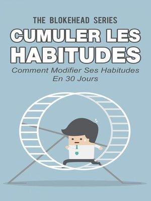 cover image of Cumuler les habitudes Comment modifier ses habitudes en 30 jours