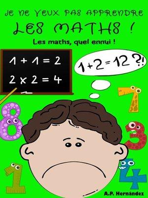 cover image of Je ne veux pas apprendre les maths !