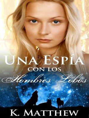 cover image of Una Espía con los Hombres Lobos