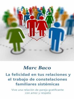 cover image of La felicidad en tus relaciones y el trabajo de constelaciones familiares sistémicas