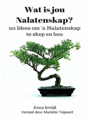 cover image of Wat is jou Nalatenskap? 101 Idees om 'n Nalatenskap te skep en bou