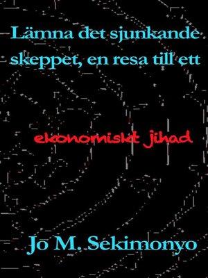 cover image of Lämna det sjunkande skeppet, en resa till ett ekonomiskt jihad