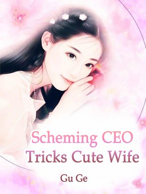 cover image of Scheming CEO Tricks Cute Wife