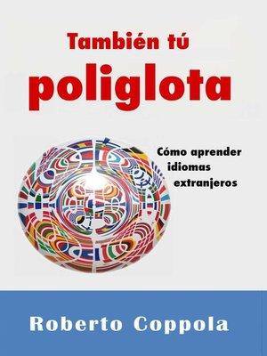cover image of También tú Poliglota. Cómo aprender idiomas extranjeros