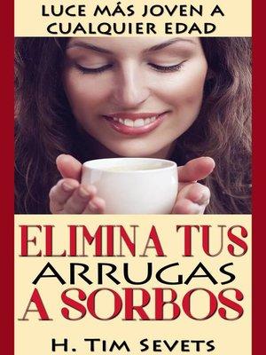 cover image of Elimina tus arrugas a sorbos; luce más joven a cualquier edad