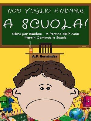cover image of Non Voglio Andare a Scuola!  Libro per Bambini – a Partire dai 7 Anni. Martín Comincia la Scuola