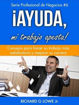 cover image of ¡Ayuda, mi trabajo apesta!