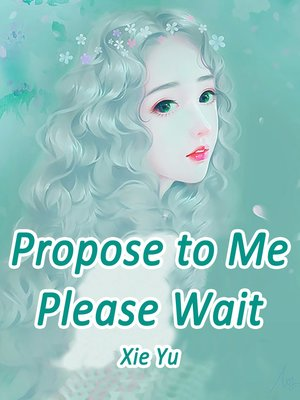 cover image of Propose to Me? Please Wait
