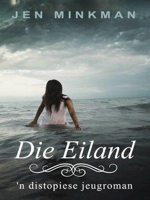 cover image of Die Eiland 'n Distopiese Jeugroman